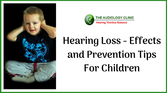 Hearing Loss - Effects and Prevention Tips For Children